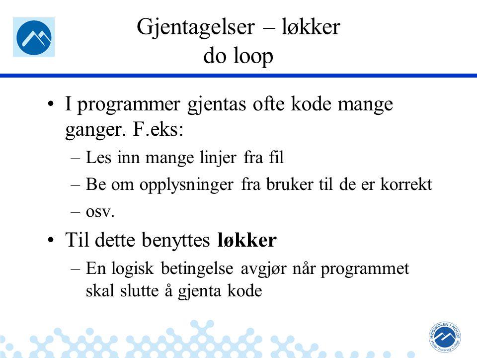 Jæger: Robuste og sikre systemer Gjentagelser – løkker do loop I programmer gjentas ofte kode mange ganger. F.eks: –Les inn mange linjer fra fil –Be o