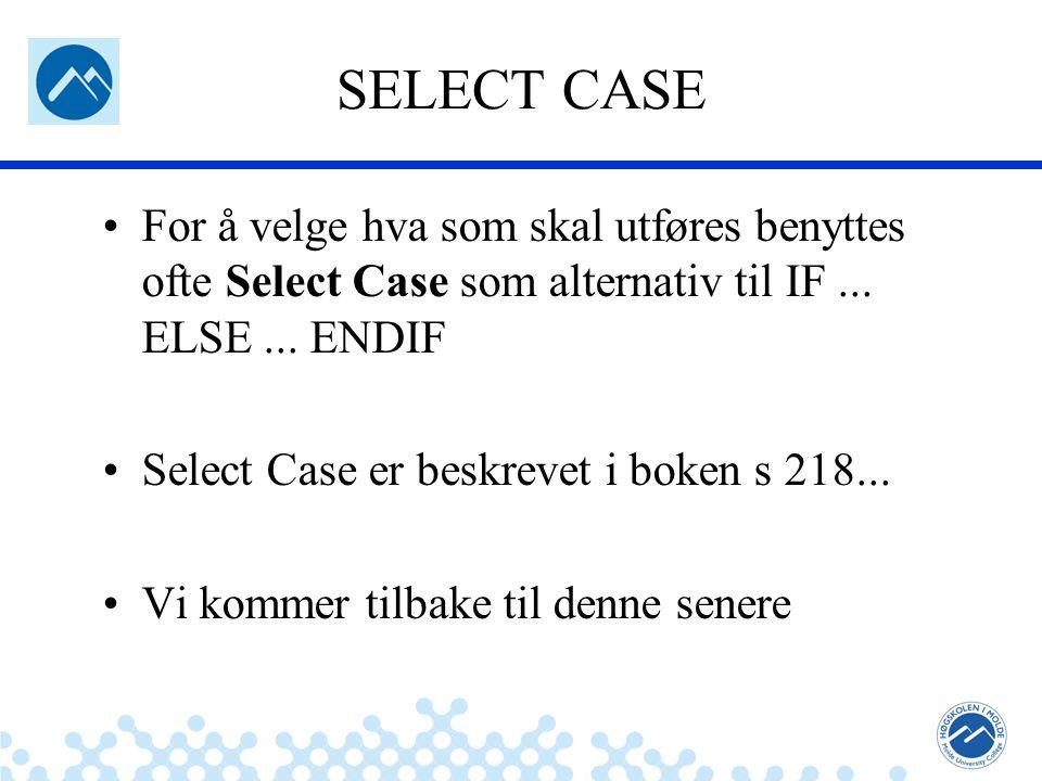 Jæger: Robuste og sikre systemer SELECT CASE For å velge hva som skal utføres benyttes ofte Select Case som alternativ til IF... ELSE... ENDIF Select