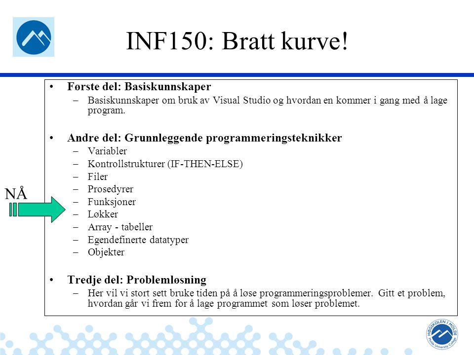 Jæger: Robuste og sikre systemer INF150: Bratt kurve! Første del: Basiskunnskaper –Basiskunnskaper om bruk av Visual Studio og hvordan en kommer i gan