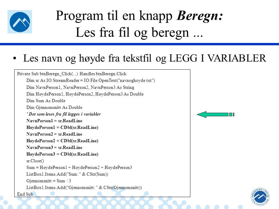 Jæger: Robuste og sikre systemer Program til en knapp Beregn: Les fra fil og beregn... Les navn og høyde fra tekstfil og LEGG I VARIABLER Private Sub