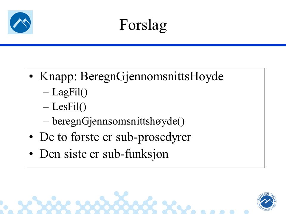 Jæger: Robuste og sikre systemer Forslag Knapp: BeregnGjennomsnittsHoyde –LagFil() –LesFil() –beregnGjennsomsnittshøyde() De to første er sub-prosedyr