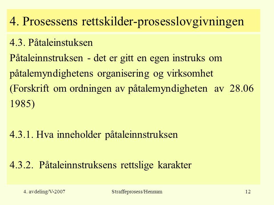 4. avdeling/V-2007Straffeprosess/Hennum12 4. Prosessens rettskilder-prosesslovgivningen 4.3.