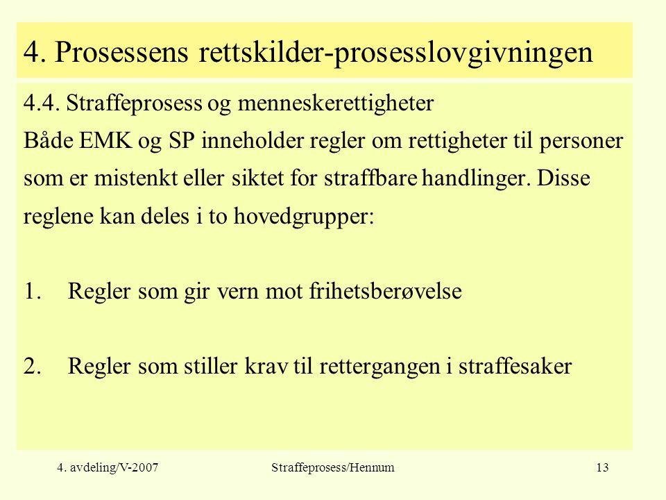 4. avdeling/V-2007Straffeprosess/Hennum13 4. Prosessens rettskilder-prosesslovgivningen 4.4.