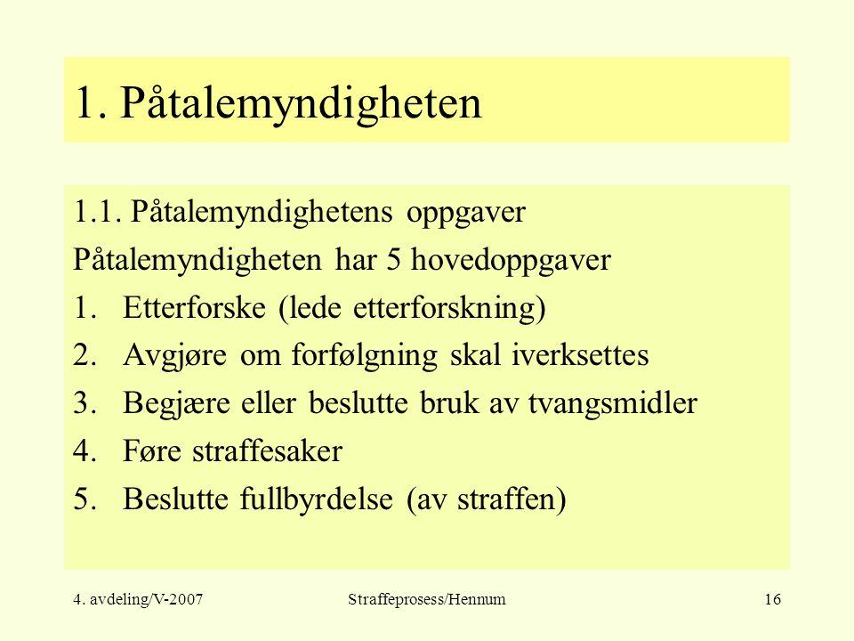 4. avdeling/V-2007Straffeprosess/Hennum16 1. Påtalemyndigheten 1.1.