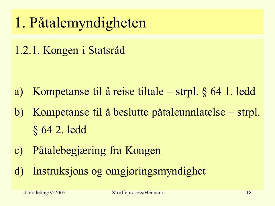 4. avdeling/V-2007Straffeprosess/Hennum18 1. Påtalemyndigheten 1.2.1.