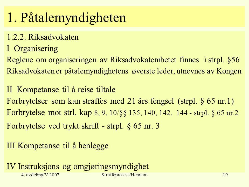 4. avdeling/V-2007Straffeprosess/Hennum19 1. Påtalemyndigheten 1.2.2.