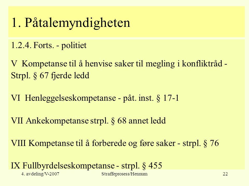 4. avdeling/V-2007Straffeprosess/Hennum22 1. Påtalemyndigheten 1.2.4.