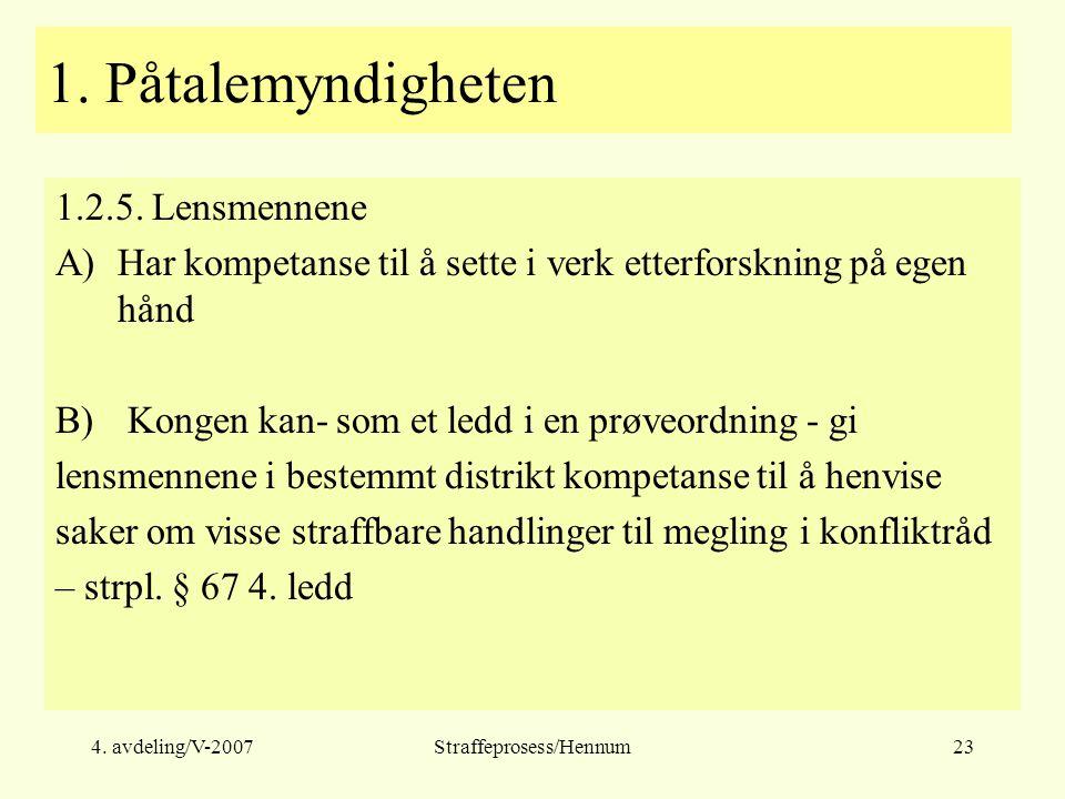 4. avdeling/V-2007Straffeprosess/Hennum23 1. Påtalemyndigheten 1.2.5.