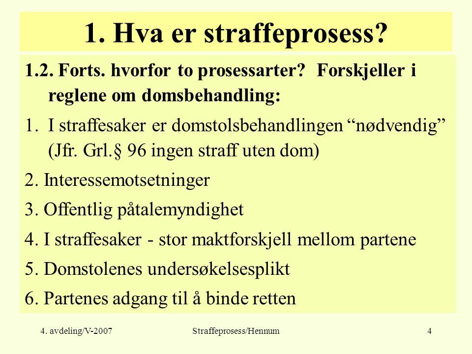 4. avdeling/V-2007Straffeprosess/Hennum4 1. Hva er straffeprosess.