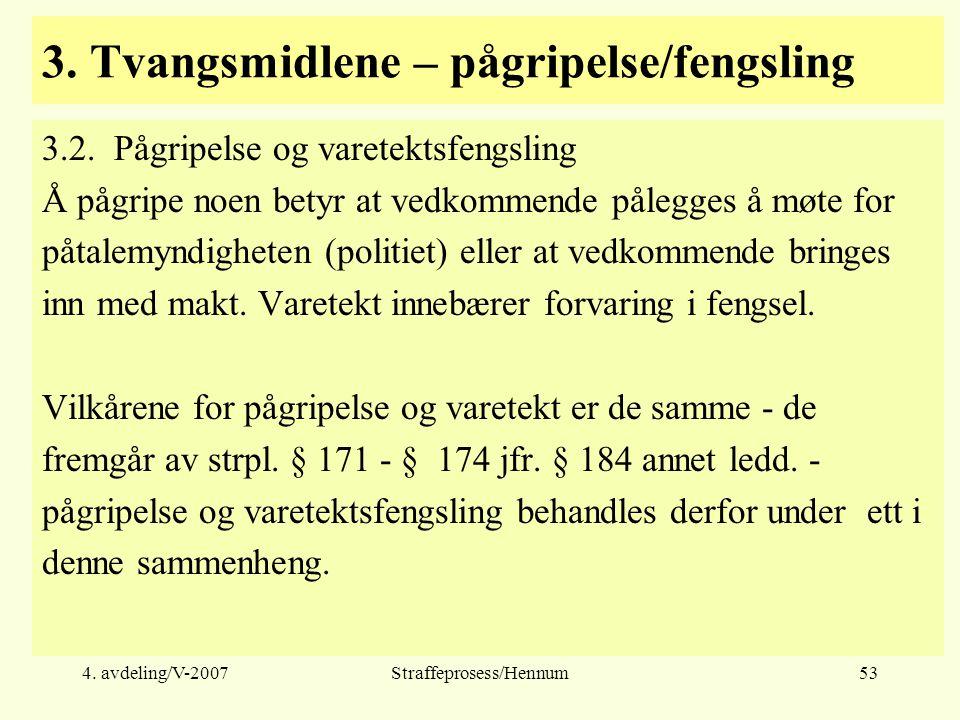 4. avdeling/V-2007Straffeprosess/Hennum53 3. Tvangsmidlene – pågripelse/fengsling 3.2.