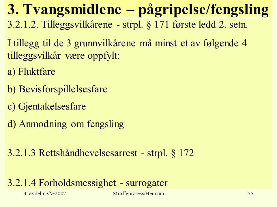 4. avdeling/V-2007Straffeprosess/Hennum55 3. Tvangsmidlene – pågripelse/fengsling 3.2.1.2.