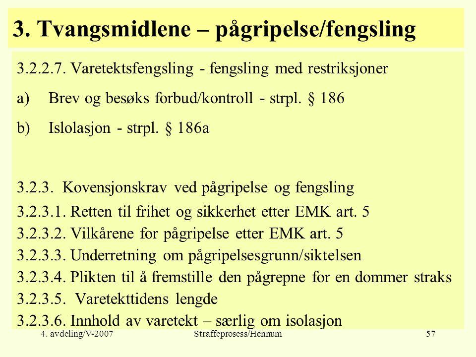4. avdeling/V-2007Straffeprosess/Hennum57 3. Tvangsmidlene – pågripelse/fengsling 3.2.2.7.