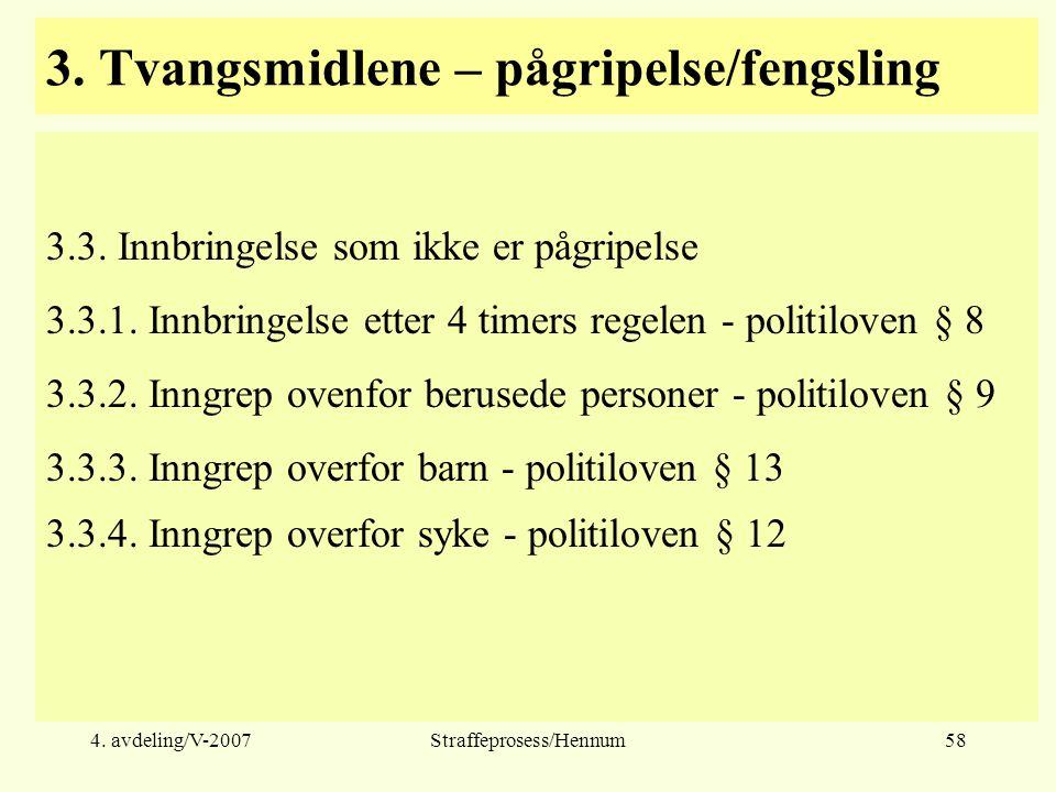 4. avdeling/V-2007Straffeprosess/Hennum58 3. Tvangsmidlene – pågripelse/fengsling 3.3.