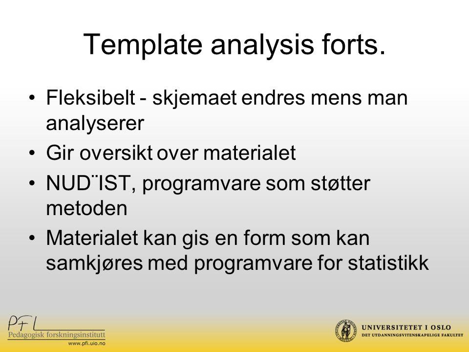 Template analysis forts. Fleksibelt - skjemaet endres mens man analyserer Gir oversikt over materialet NUD¨IST, programvare som støtter metoden Materi
