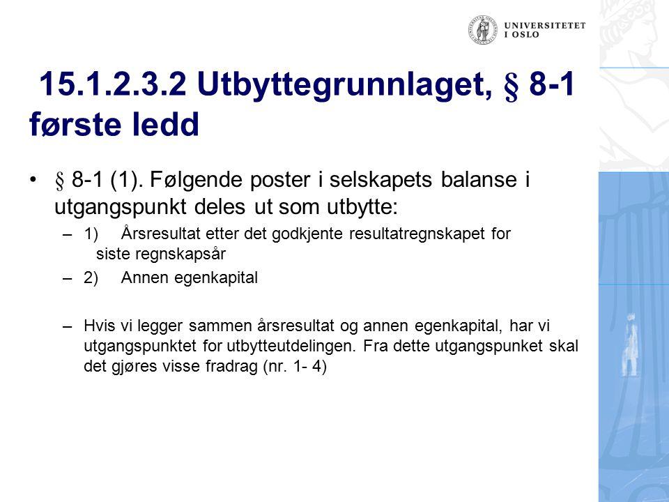 15.1.2.3.2 Utbyttegrunnlaget, § 8-1 første ledd § 8-1 (1). Følgende poster i selskapets balanse i utgangspunkt deles ut som utbytte: – 1) Årsresultat