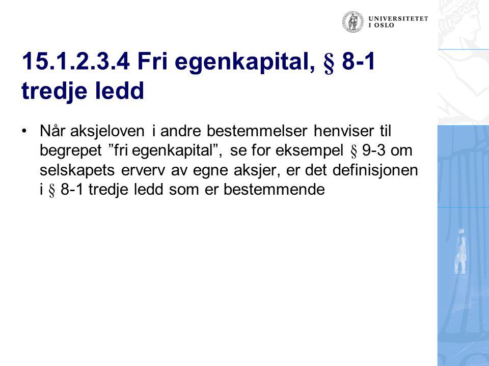 """15.1.2.3.4 Fri egenkapital, § 8-1 tredje ledd Når aksjeloven i andre bestemmelser henviser til begrepet """"fri egenkapital"""", se for eksempel § 9-3 om se"""