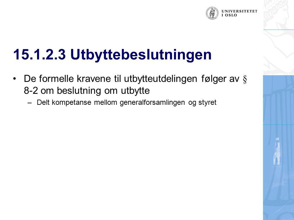15.1.2.3 Utbyttebeslutningen De formelle kravene til utbytteutdelingen følger av § 8-2 om beslutning om utbytte – Delt kompetanse mellom generalforsam