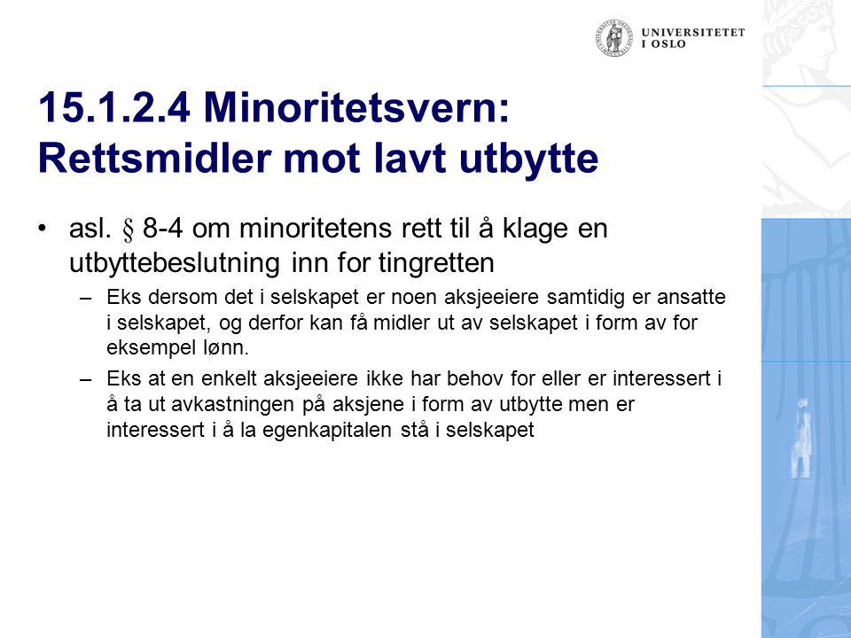15.1.2.4 Minoritetsvern: Rettsmidler mot lavt utbytte asl. § 8-4 om minoritetens rett til å klage en utbyttebeslutning inn for tingretten – Eks dersom
