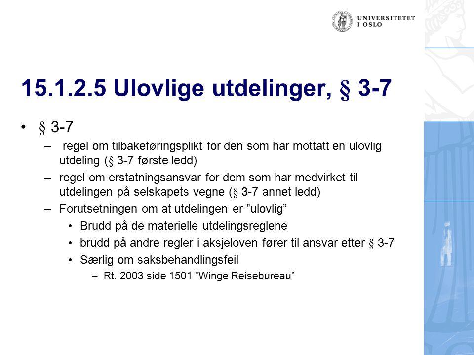 15.1.2.5 Ulovlige utdelinger, § 3-7 § 3-7 – regel om tilbakeføringsplikt for den som har mottatt en ulovlig utdeling (§ 3-7 første ledd) – regel om er