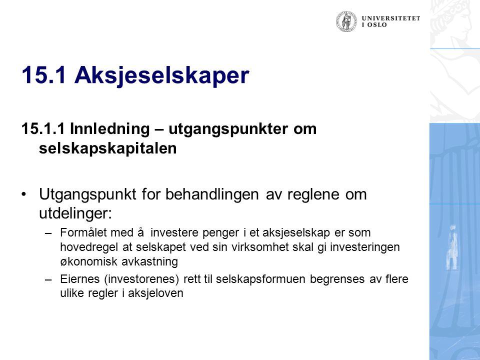 15.1 Aksjeselskaper 15.1.1 Innledning – utgangspunkter om selskapskapitalen Utgangspunkt for behandlingen av reglene om utdelinger: – Formålet med å i