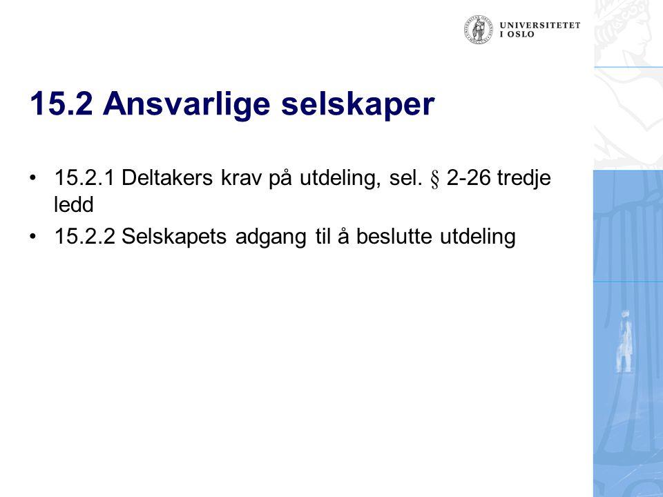 15.2 Ansvarlige selskaper 15.2.1 Deltakers krav på utdeling, sel. § 2-26 tredje ledd 15.2.2 Selskapets adgang til å beslutte utdeling
