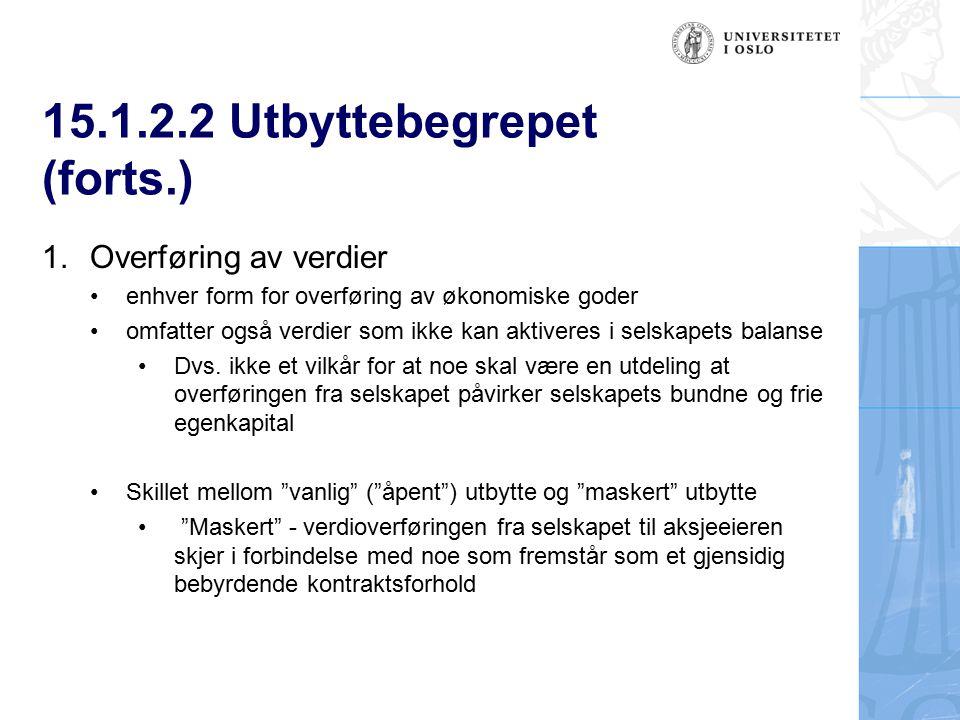 15.1.2.2 Utbyttebegrepet (forts.) 1. Overføring av verdier enhver form for overføring av økonomiske goder omfatter også verdier som ikke kan aktiveres
