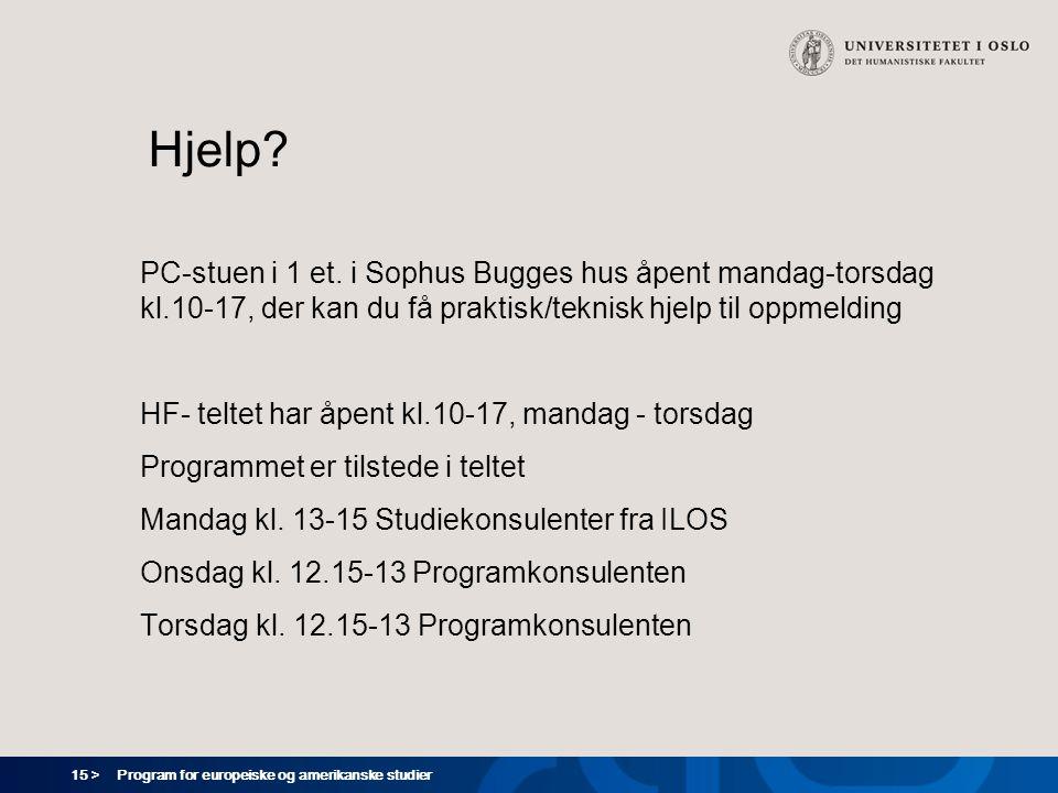 15 > Program for europeiske og amerikanske studier Hjelp? PC-stuen i 1 et. i Sophus Bugges hus åpent mandag-torsdag kl.10-17, der kan du få praktisk/t