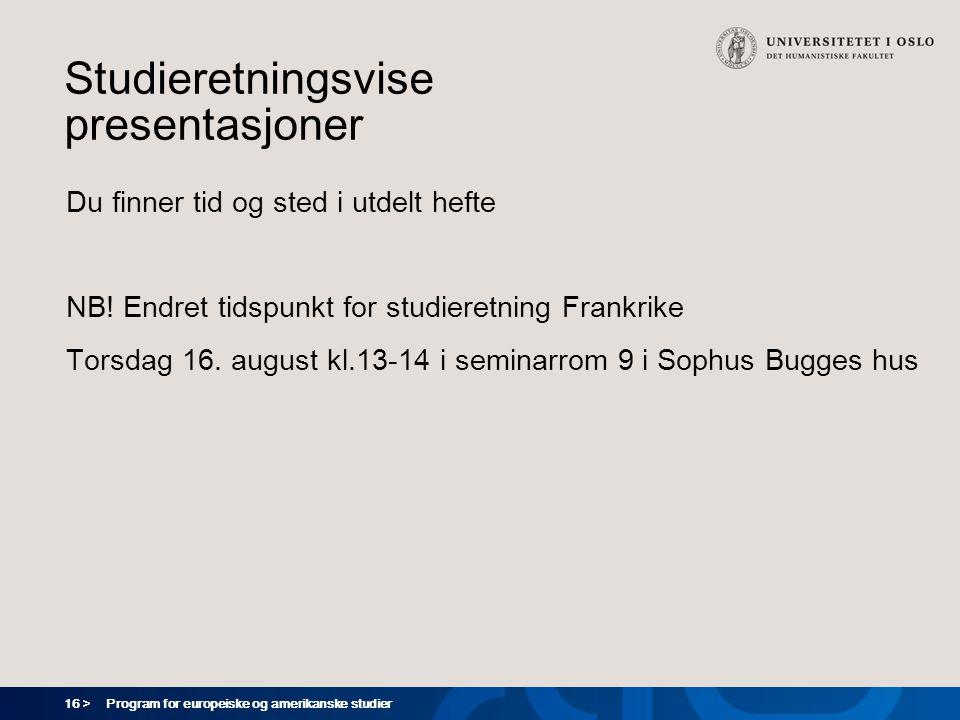 16 > Program for europeiske og amerikanske studier Studieretningsvise presentasjoner Du finner tid og sted i utdelt hefte NB.