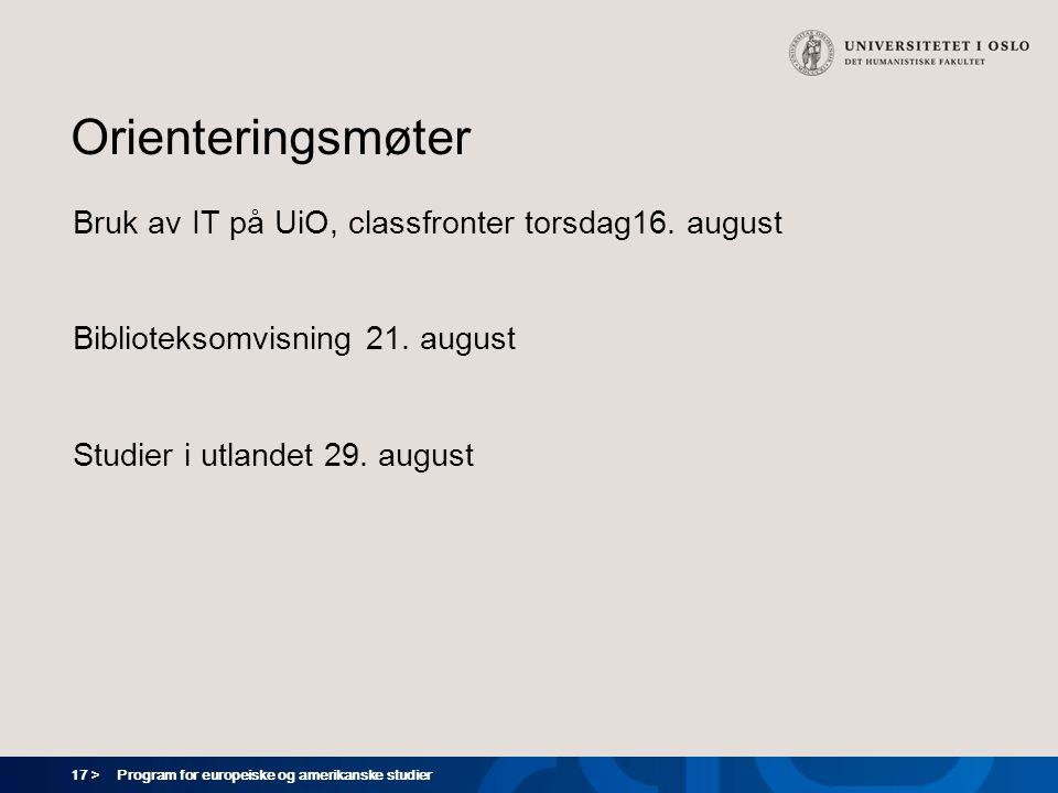 17 > Program for europeiske og amerikanske studier Orienteringsmøter Bruk av IT på UiO, classfronter torsdag16. august Biblioteksomvisning 21. august
