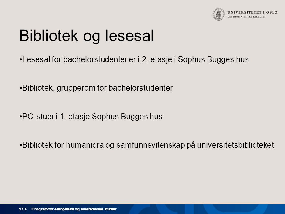 21 > Program for europeiske og amerikanske studier Bibliotek og lesesal Lesesal for bachelorstudenter er i 2.