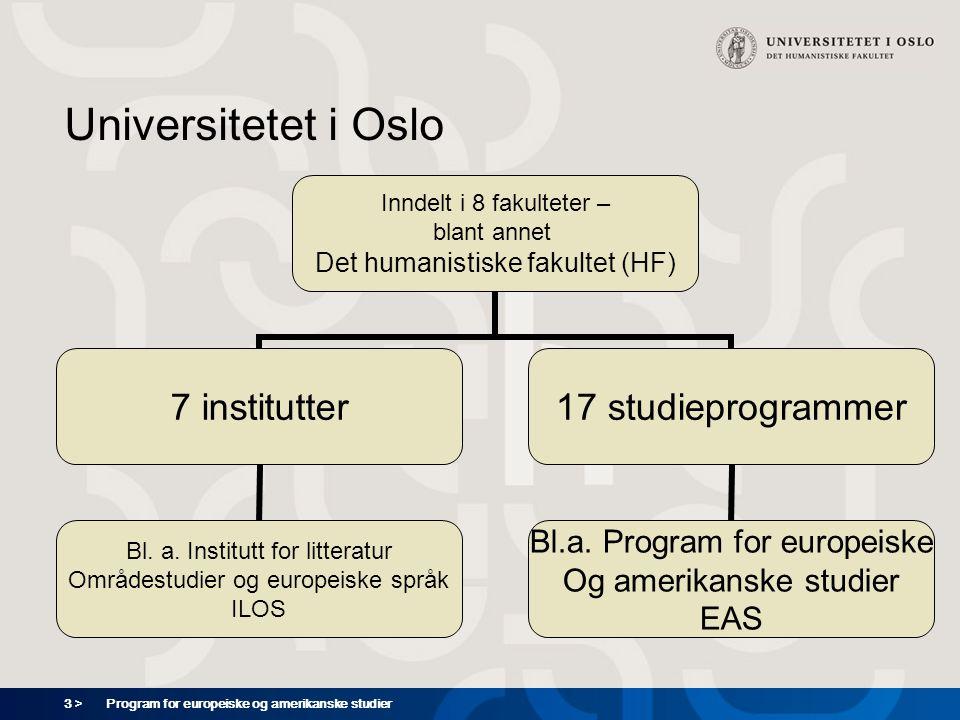 3 > Program for europeiske og amerikanske studier Universitetet i Oslo Inndelt i 8 fakulteter – blant annet Det humanistiske fakultet (HF) 7 institutter Bl.