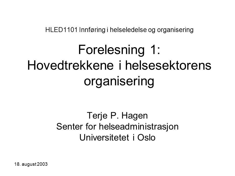 18. august 2003 HLED1101 Innføring i helseledelse og organisering Forelesning 1: Hovedtrekkene i helsesektorens organisering Terje P. Hagen Senter for