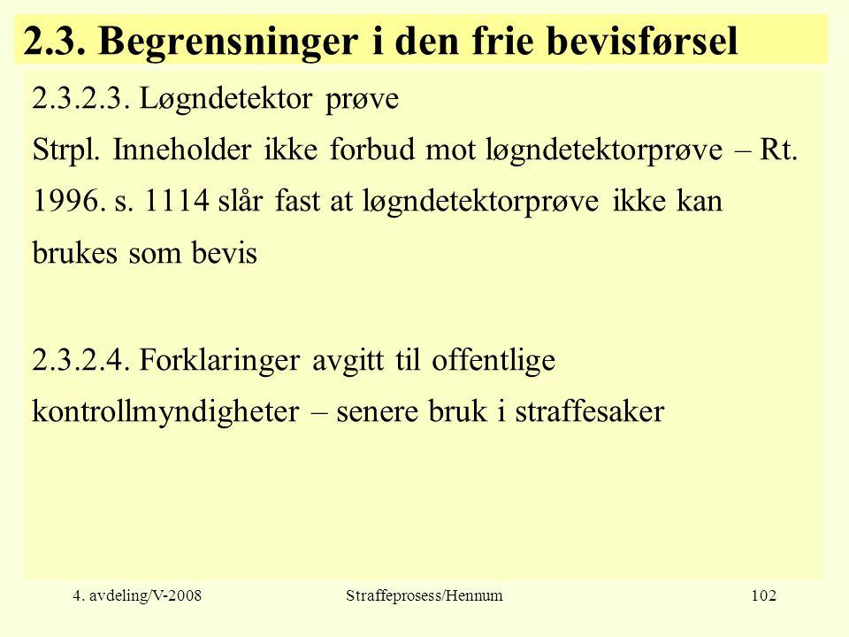 4.avdeling/V-2008Straffeprosess/Hennum102 2.3. Begrensninger i den frie bevisførsel 2.3.2.3.