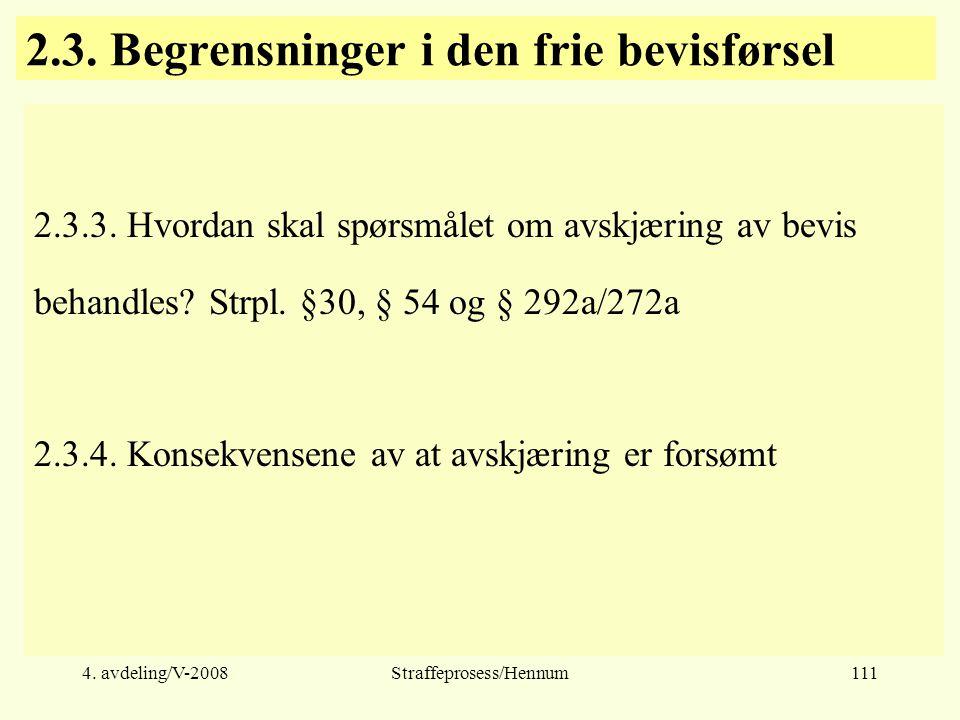 4.avdeling/V-2008Straffeprosess/Hennum111 2.3. Begrensninger i den frie bevisførsel 2.3.3.