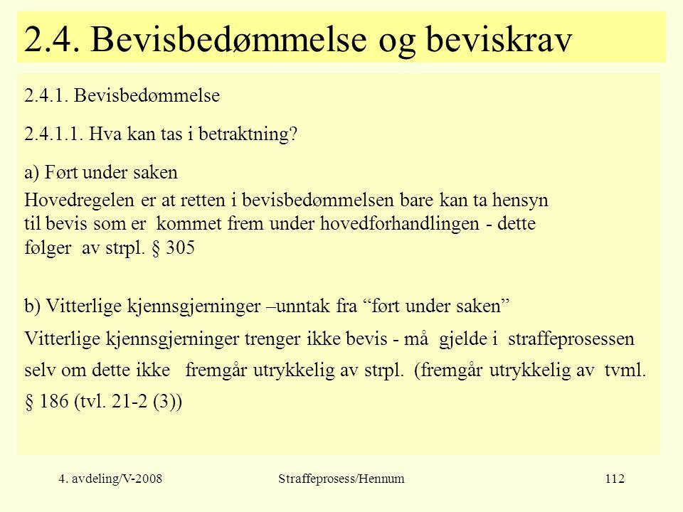 4.avdeling/V-2008Straffeprosess/Hennum112 2.4. Bevisbedømmelse og beviskrav 2.4.1.
