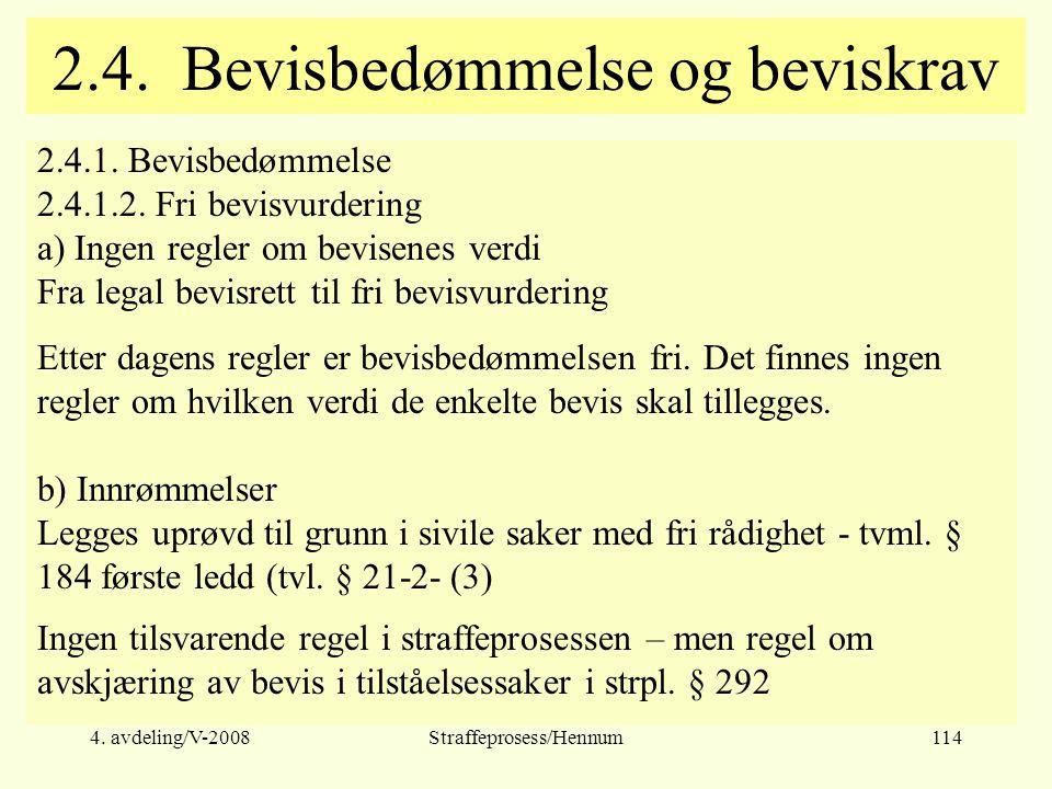 4.avdeling/V-2008Straffeprosess/Hennum114 2.4. Bevisbedømmelse og beviskrav 2.4.1.