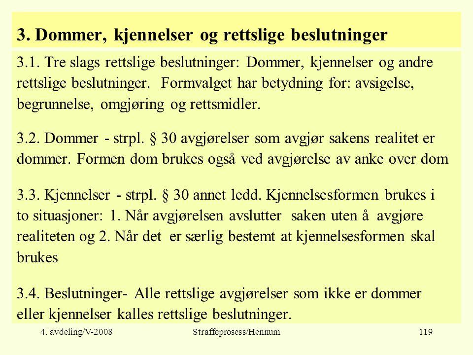 4.avdeling/V-2008Straffeprosess/Hennum119 3. Dommer, kjennelser og rettslige beslutninger 3.1.