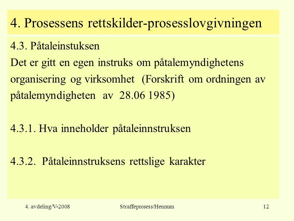 4.avdeling/V-2008Straffeprosess/Hennum12 4. Prosessens rettskilder-prosesslovgivningen 4.3.