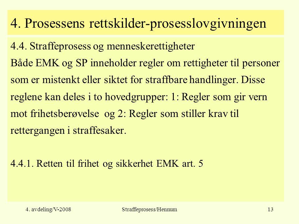 4.avdeling/V-2008Straffeprosess/Hennum13 4. Prosessens rettskilder-prosesslovgivningen 4.4.