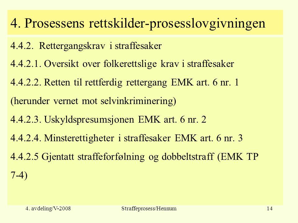 4.avdeling/V-2008Straffeprosess/Hennum14 4. Prosessens rettskilder-prosesslovgivningen 4.4.2.
