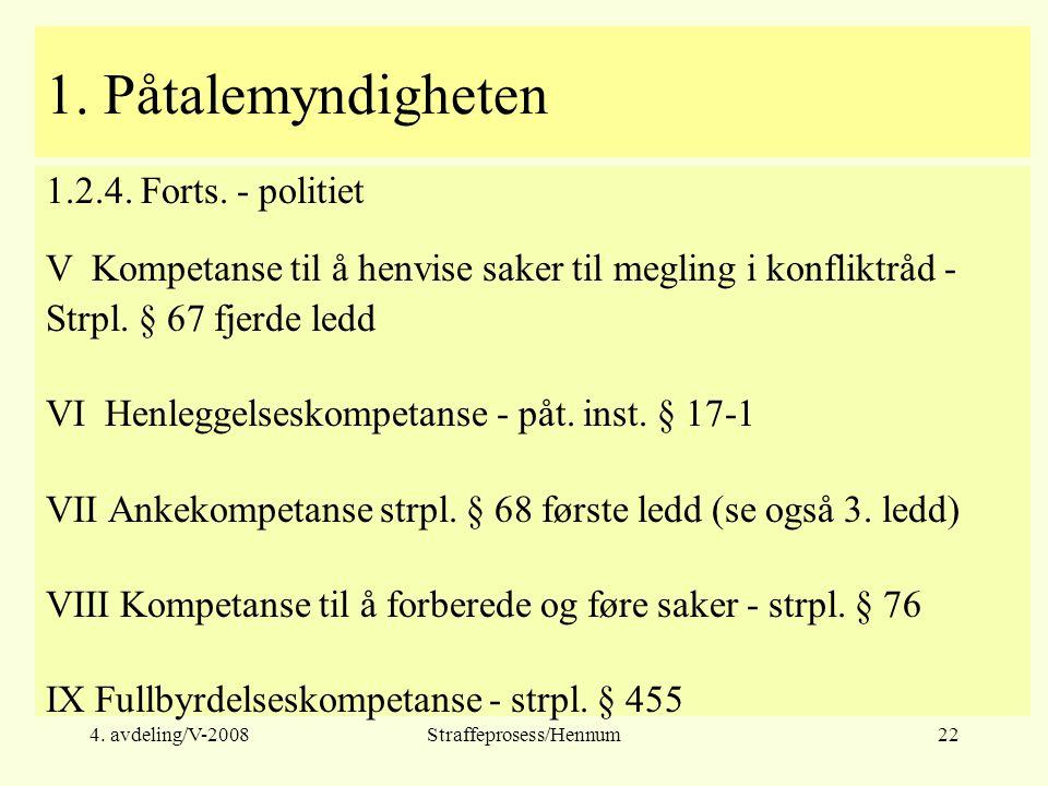 4.avdeling/V-2008Straffeprosess/Hennum22 1. Påtalemyndigheten 1.2.4.