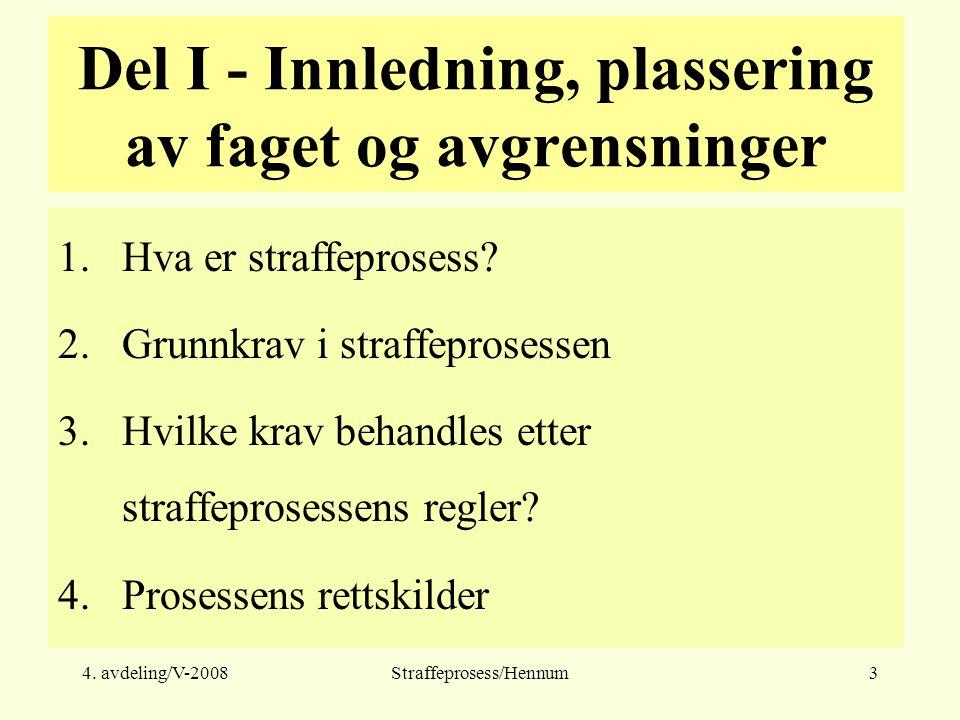 4. avdeling/V-2008Straffeprosess/Hennum3 Del I - Innledning, plassering av faget og avgrensninger 1.Hva er straffeprosess? 2.Grunnkrav i straffeproses