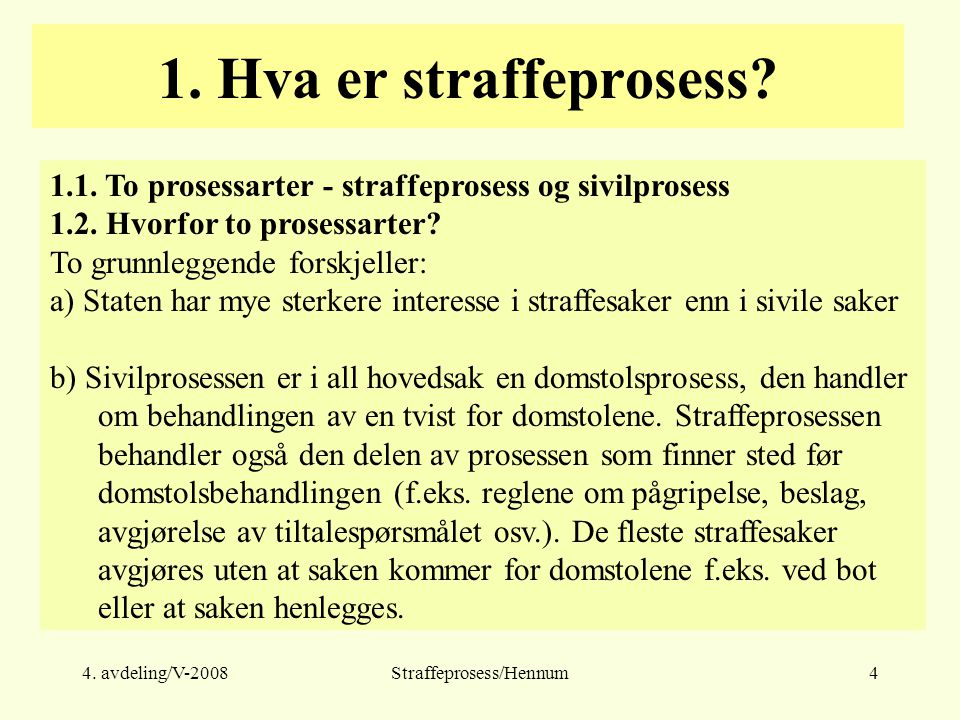 4.avdeling/V-2008Straffeprosess/Hennum5 1. Hva er straffeprosess.