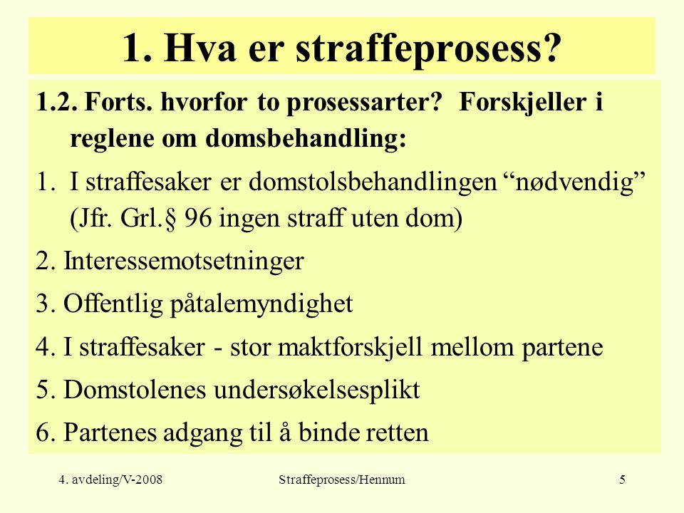 4.avdeling/V-2008Straffeprosess/Hennum16 1. Påtalemyndigheten 1.1.