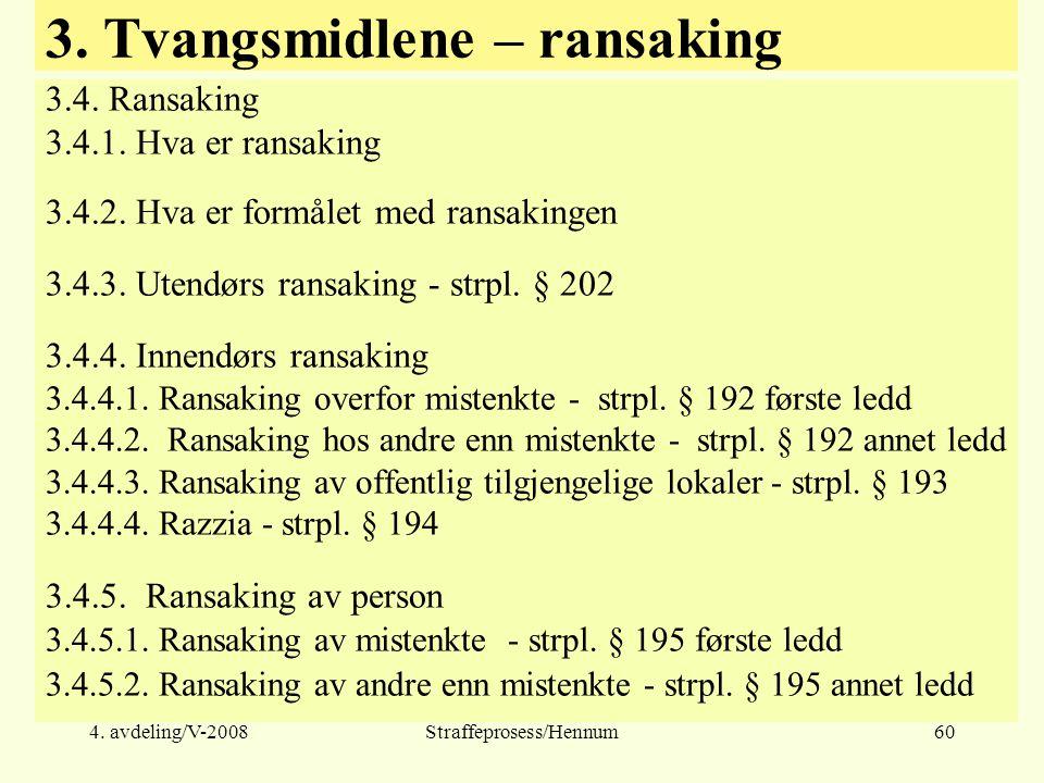 4.avdeling/V-2008Straffeprosess/Hennum60 3. Tvangsmidlene – ransaking 3.4.