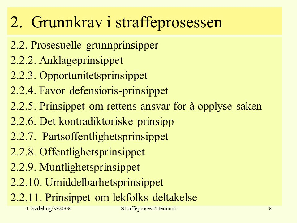 4.avdeling/V-2008Straffeprosess/Hennum99 2.3. Begrensninger i den frie bevisførsel 2.3.1.