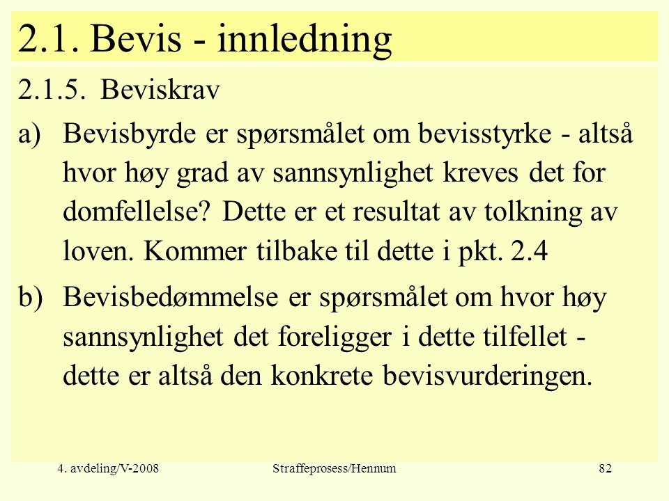 4.avdeling/V-2008Straffeprosess/Hennum82 2.1. Bevis - innledning 2.1.5.