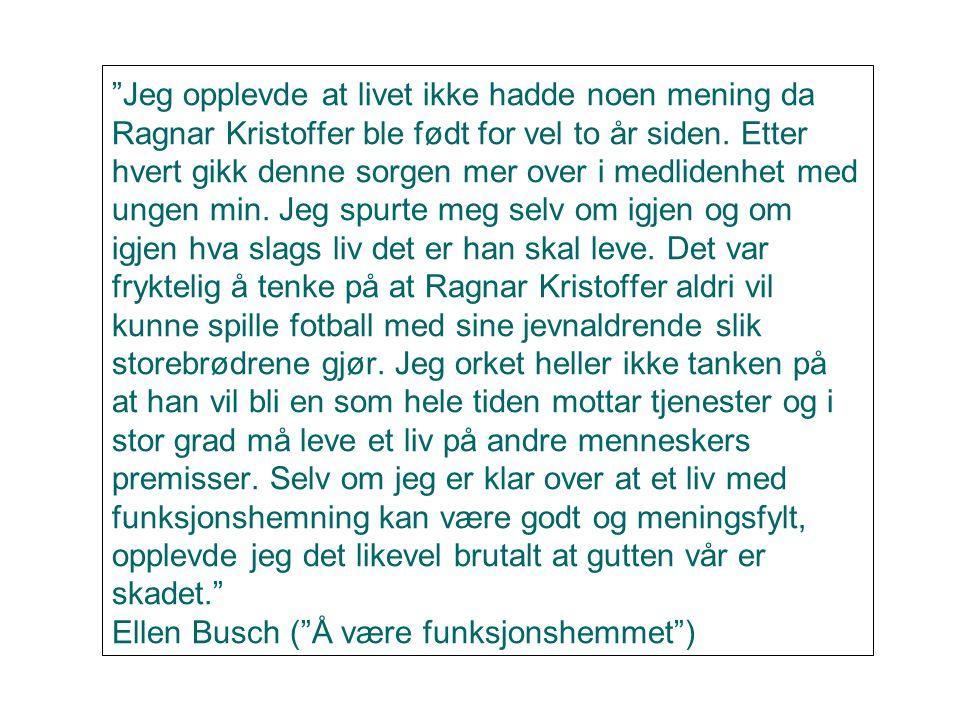 """""""Jeg opplevde at livet ikke hadde noen mening da Ragnar Kristoffer ble født for vel to år siden. Etter hvert gikk denne sorgen mer over i medlidenhet"""