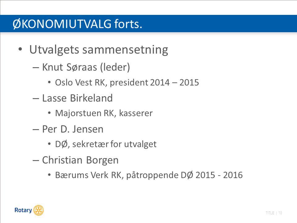 TITLE | 10 Utvalgets sammensetning – Knut Søraas (leder) Oslo Vest RK, president 2014 – 2015 – Lasse Birkeland Majorstuen RK, kasserer – Per D.