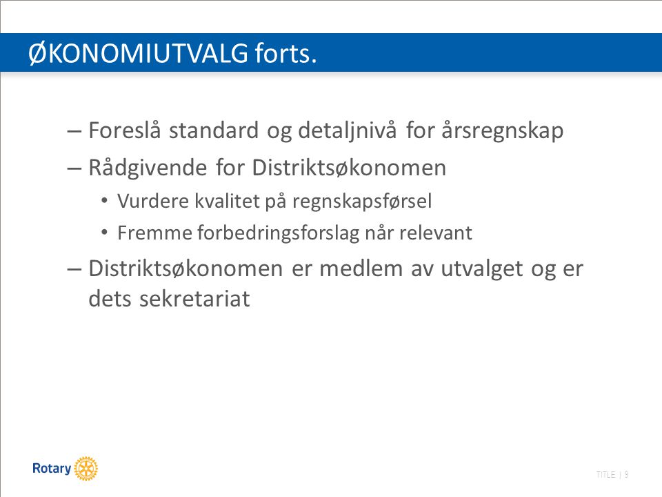 TITLE | 9 – Foreslå standard og detaljnivå for årsregnskap – Rådgivende for Distriktsøkonomen Vurdere kvalitet på regnskapsførsel Fremme forbedringsforslag når relevant – Distriktsøkonomen er medlem av utvalget og er dets sekretariat ØKONOMIUTVALG forts.